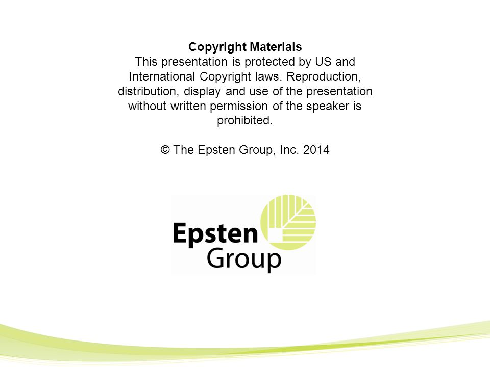 Copyright Materials This presentation is protected by US and International Copyright laws. Reproduction, distribution, display and use of the presenta