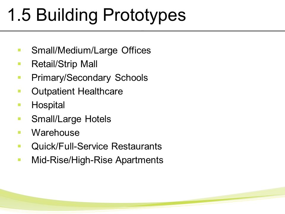 1.5 Building Prototypes Small/Medium/Large Offices Retail/Strip Mall Primary/Secondary Schools Outpatient Healthcare Hospital Small/Large Hotels Wareh