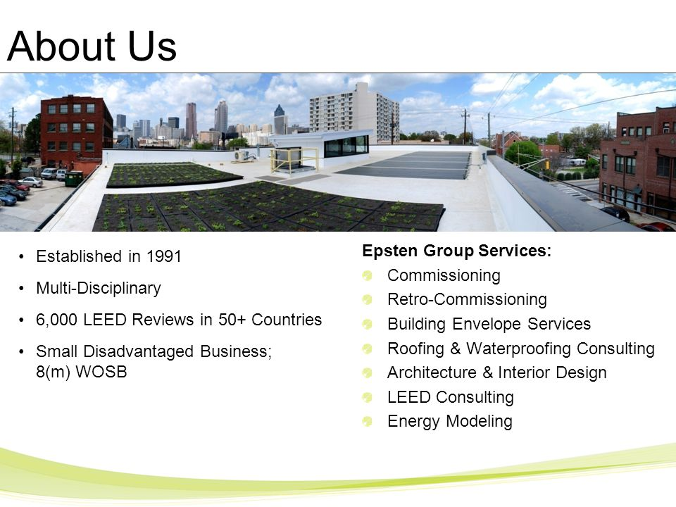 About Us Epsten Group Services: Commissioning Retro-Commissioning Building Envelope Services Roofing & Waterproofing Consulting Architecture & Interio