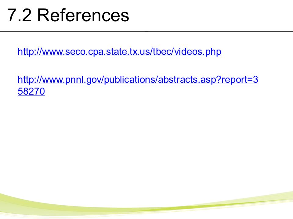 7.2 References http://www.seco.cpa.state.tx.us/tbec/videos.php http://www.pnnl.gov/publications/abstracts.asp?report=3 58270