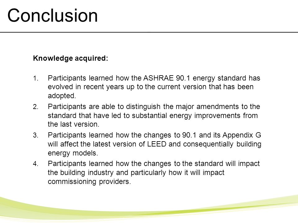 Knowledge acquired: 1. Participants learned how the ASHRAE 90.1 energy standard has evolved in recent years up to the current version that has been ad