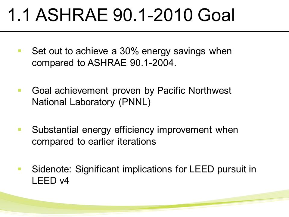 1.1 ASHRAE 90.1-2010 Goal Set out to achieve a 30% energy savings when compared to ASHRAE 90.1-2004. Goal achievement proven by Pacific Northwest Nati