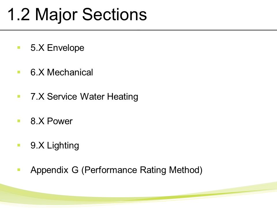 1.2 Major Sections 5.X Envelope 6.X Mechanical 7.X Service Water Heating 8.X Power 9.X Lighting Appendix G (Performance Rating Method)