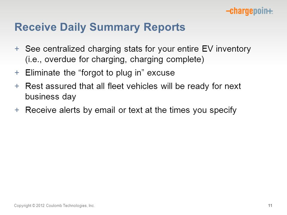 Copyright © 2012 Coulomb Technologies, Inc. Receive Daily Summary Reports +See centralized charging stats for your entire EV inventory (i.e., overdue