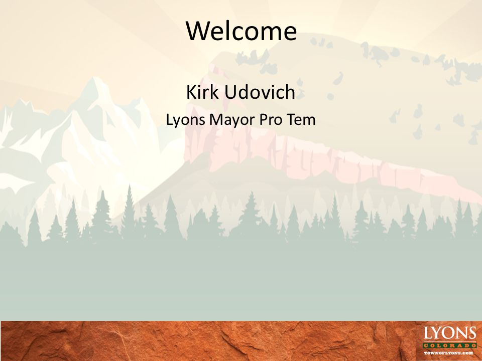 Welcome Kirk Udovich Lyons Mayor Pro Tem