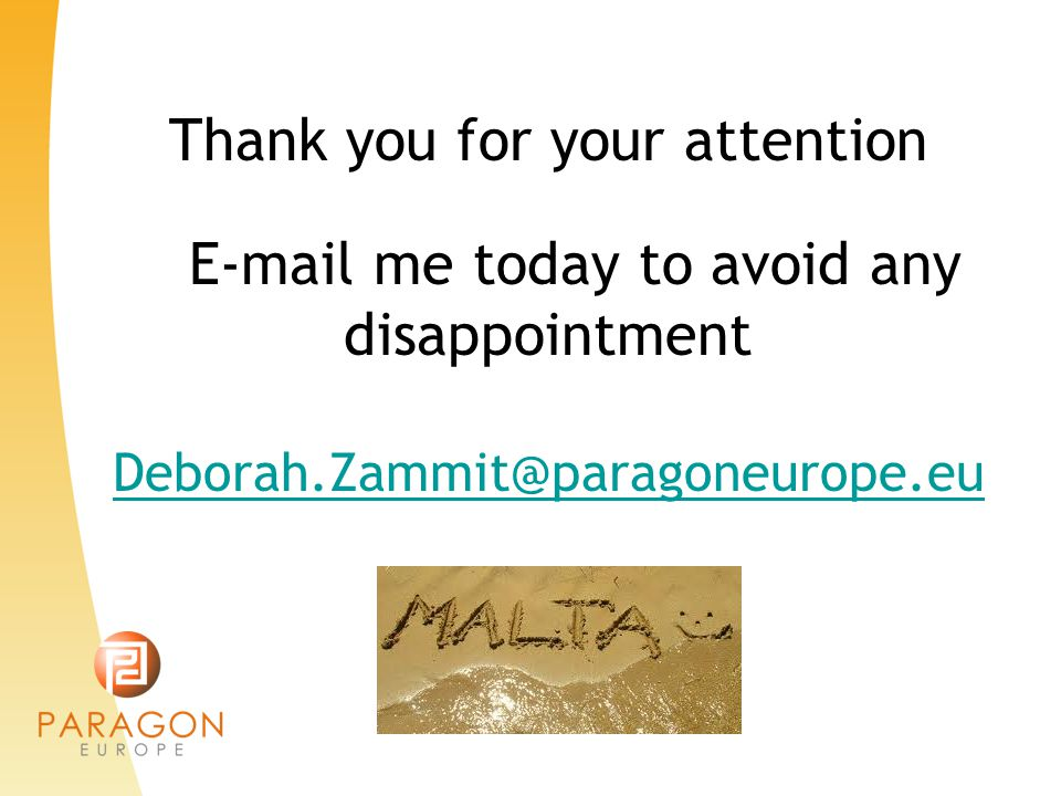 Thank you for your attention E-mail me today to avoid any disappointment Deborah.Zammit@paragoneurope.eu