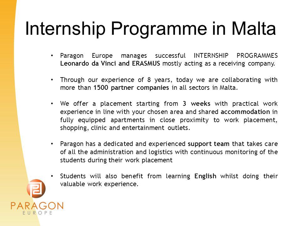 Internship Programme in Malta Paragon Europe manages successful INTERNSHIP PROGRAMMES Leonardo da Vinci and ERASMUS mostly acting as a receiving compa