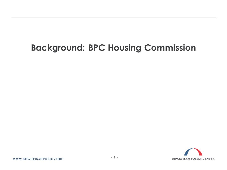 Background: BPC Housing Commission - 2 -