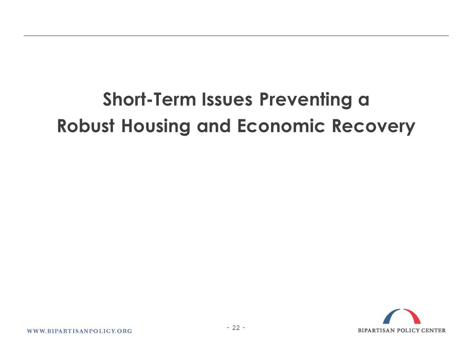 Short-Term Issues Preventing a Robust Housing and Economic Recovery - 22 -
