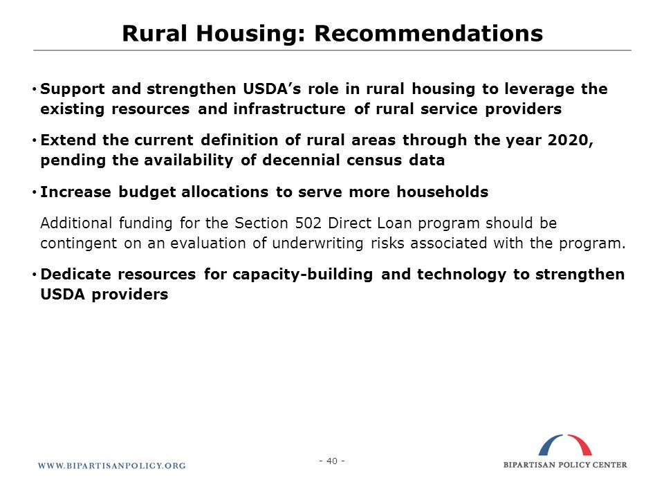 - 40 - Rural Housing: Recommendations Support and strengthen USDAs role in rural housing to leverage the existing resources and infrastructure of rura