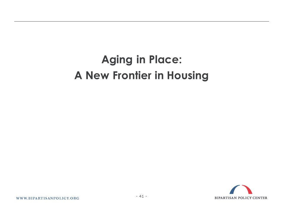 Aging in Place: A New Frontier in Housing - 41 -
