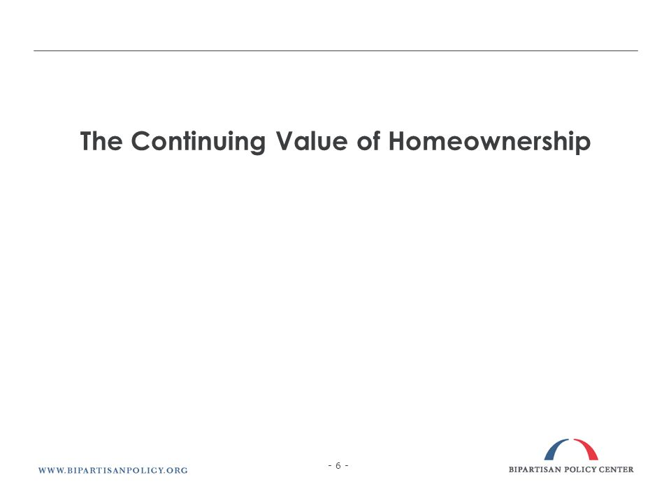 The Continuing Value of Homeownership - 6 -
