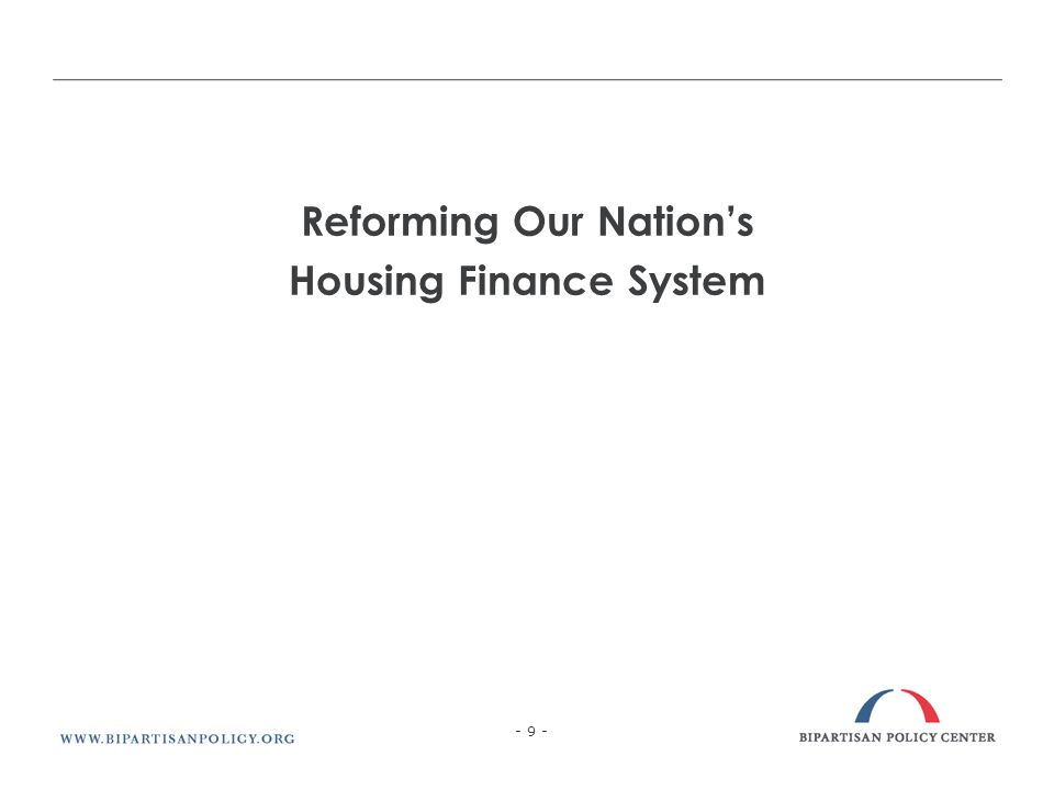 Reforming Our Nations Housing Finance System - 9 -