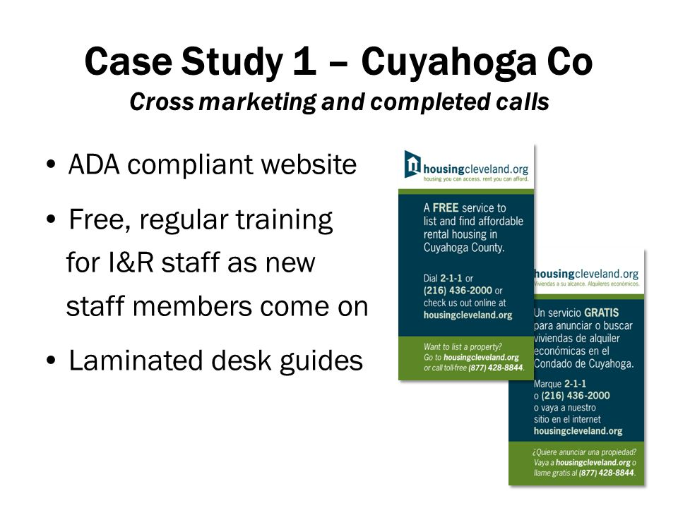 ADA compliant website Free, regular training for I&R staff as new staff members come on Laminated desk guides Case Study 1 – Cuyahoga Co Cross marketing and completed calls