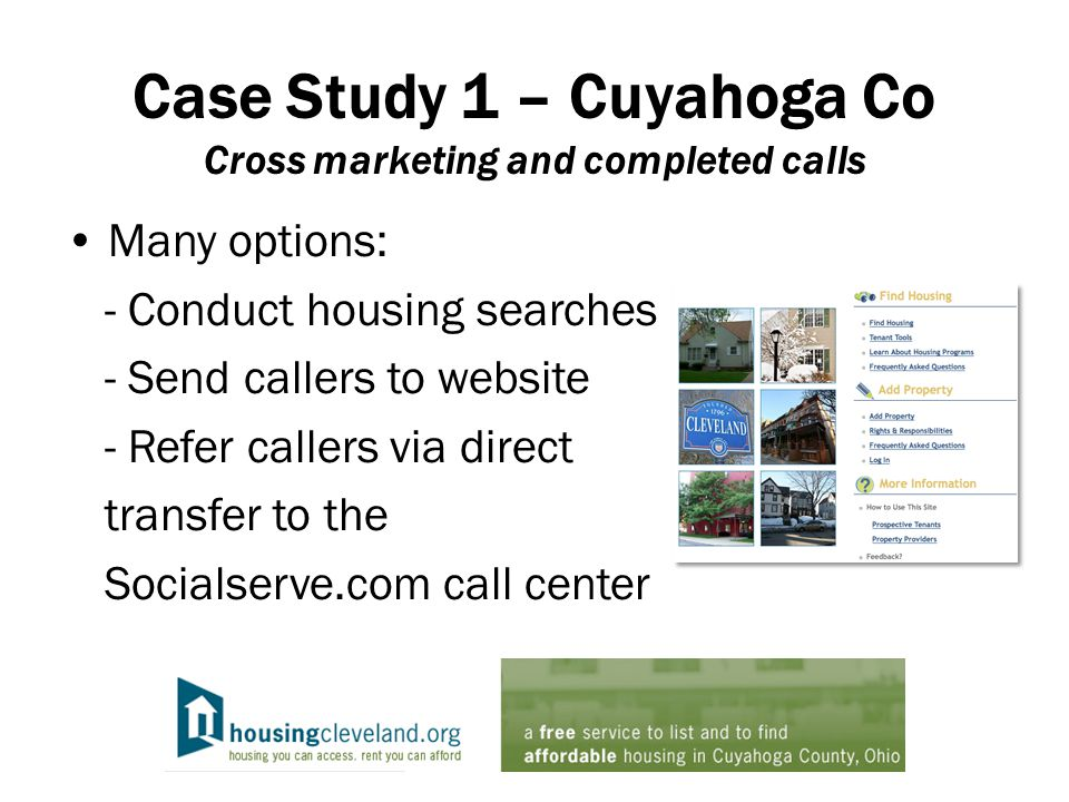 Case Study 1 – Cuyahoga Co Cross marketing and completed calls Many options: - Conduct housing searches - Send callers to website - Refer callers via direct transfer to the Socialserve.com call center