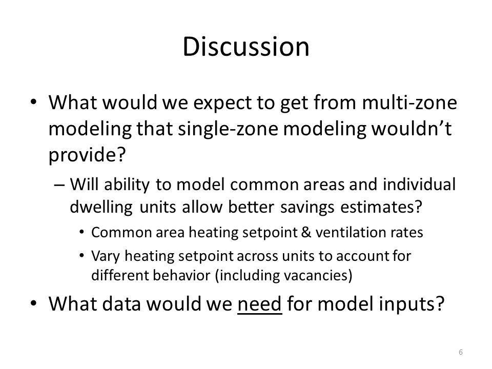 Discussion What would we expect to get from multi-zone modeling that single-zone modeling wouldnt provide.