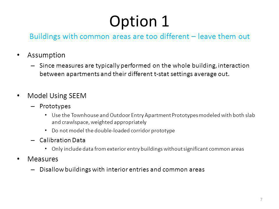 Option 1 Buildings with common areas are too different – leave them out Assumption – Since measures are typically performed on the whole building, interaction between apartments and their different t-stat settings average out.