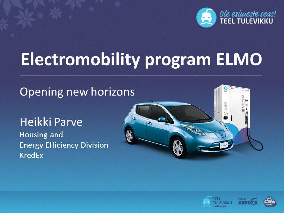 Electromobility program ELMO Opening new horizons Heikki Parve Housing and Energy Efficiency Division KredEx
