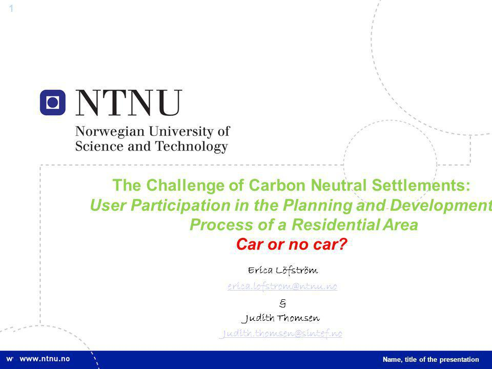 1 The Challenge of Carbon Neutral Settlements: User Participation in the Planning and Development Process of a Residential Area Car or no car.