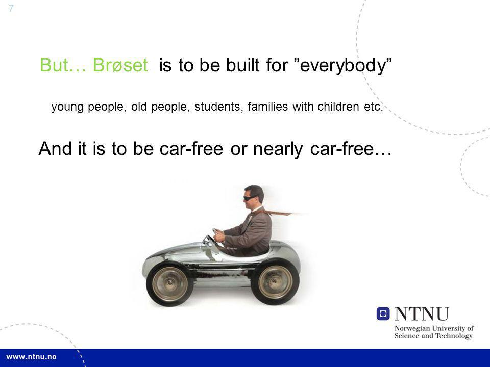 7 But… Brøset is to be built for everybody young people, old people, students, families with children etc.