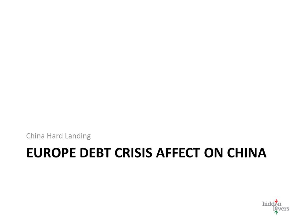 EUROPE DEBT CRISIS AFFECT ON CHINA China Hard Landing