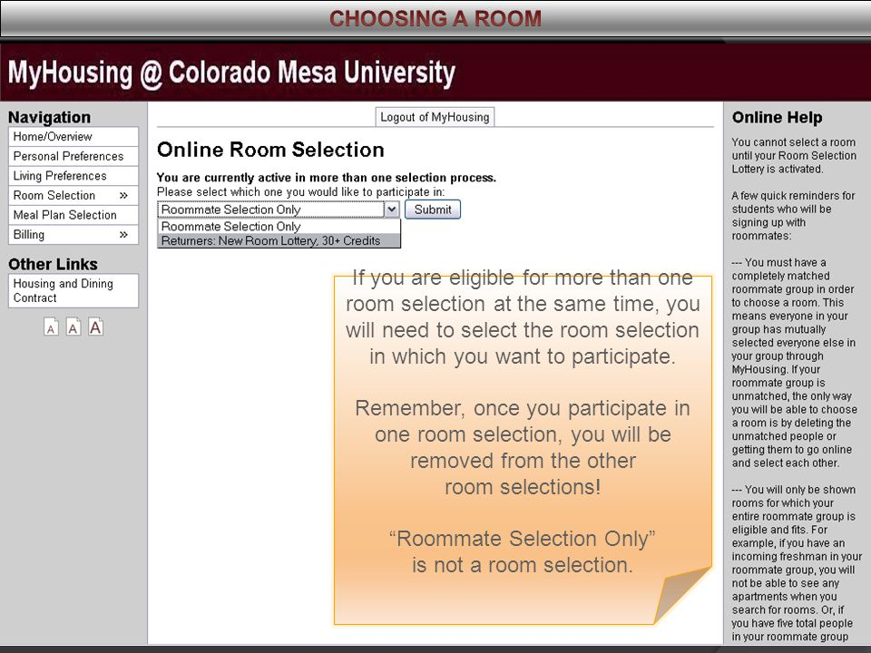 If you are eligible for more than one room selection at the same time, you will need to select the room selection in which you want to participate. Re