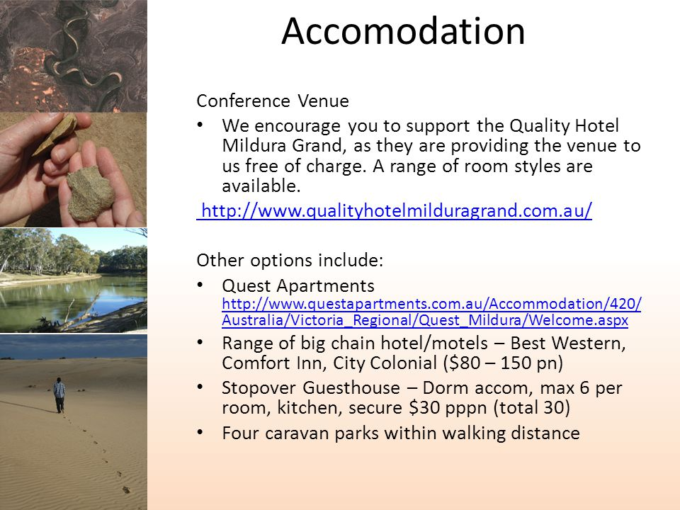 Accomodation Conference Venue We encourage you to support the Quality Hotel Mildura Grand, as they are providing the venue to us free of charge.
