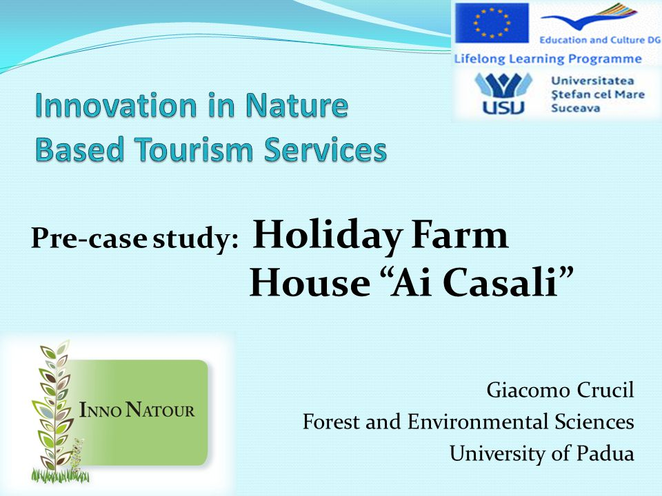 Giacomo Crucil Forest and Environmental Sciences University of Padua Pre-case study: Holiday Farm House Ai Casali