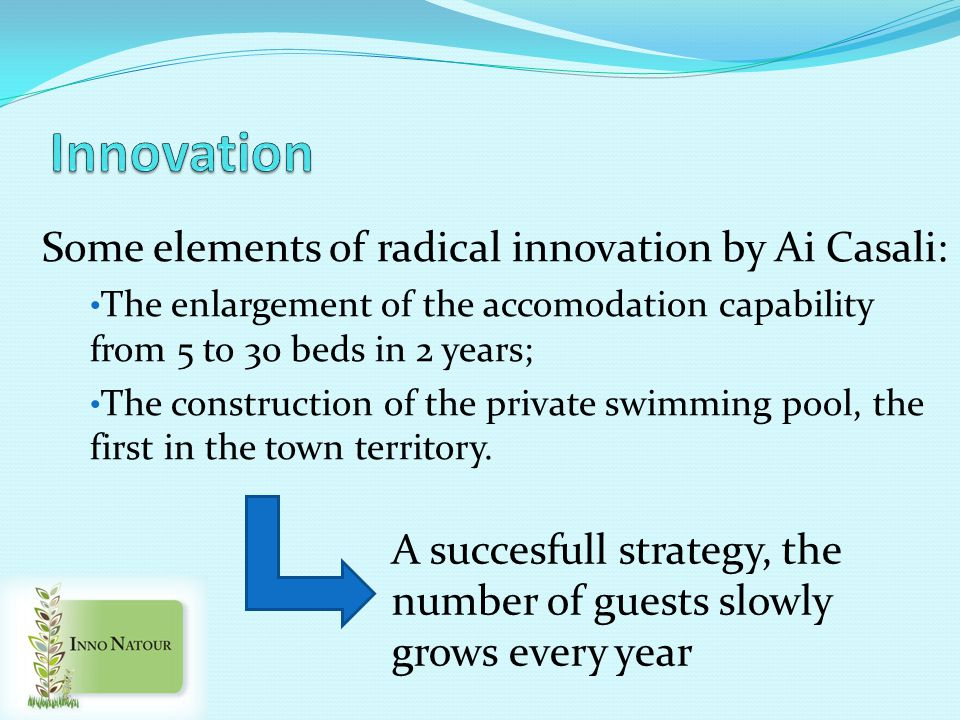 Some elements of radical innovation by Ai Casali: The enlargement of the accomodation capability from 5 to 30 beds in 2 years; The construction of the private swimming pool, the first in the town territory.