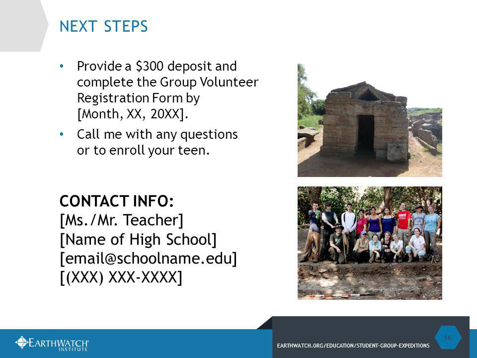 EARTHWATCH.ORG/EDUCATION/STUDENT-GROUP-EXPEDITIONS NEXT STEPS Provide a $300 deposit and complete the Group Volunteer Registration Form by [Month, XX, 20XX].