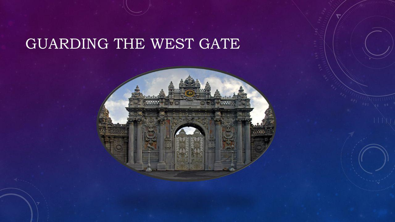 GUARDING THE WEST GATE