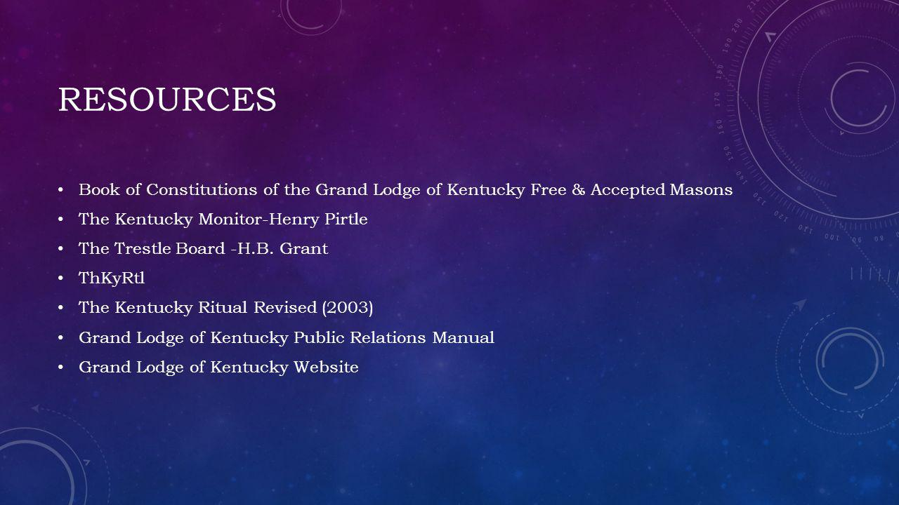 RESOURCES Book of Constitutions of the Grand Lodge of Kentucky Free & Accepted Masons The Kentucky Monitor-Henry Pirtle The Trestle Board -H.B.