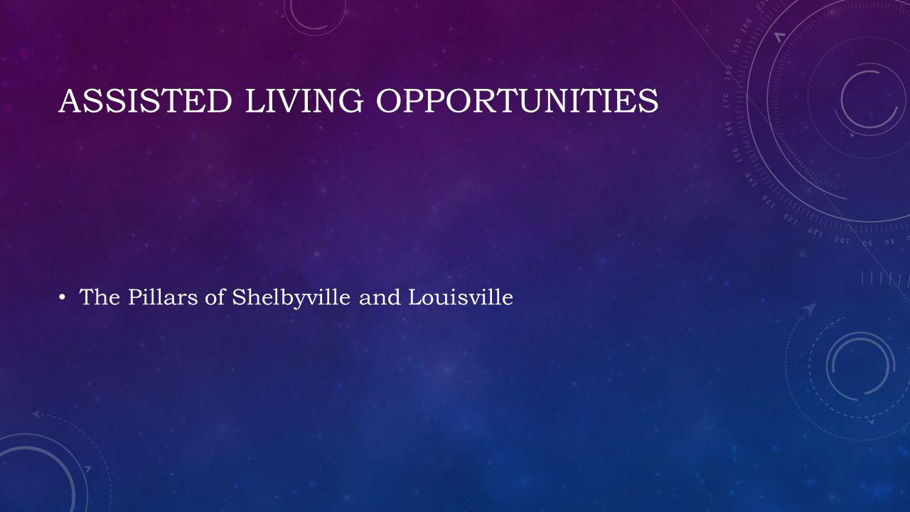 ASSISTED LIVING OPPORTUNITIES The Pillars of Shelbyville and Louisville