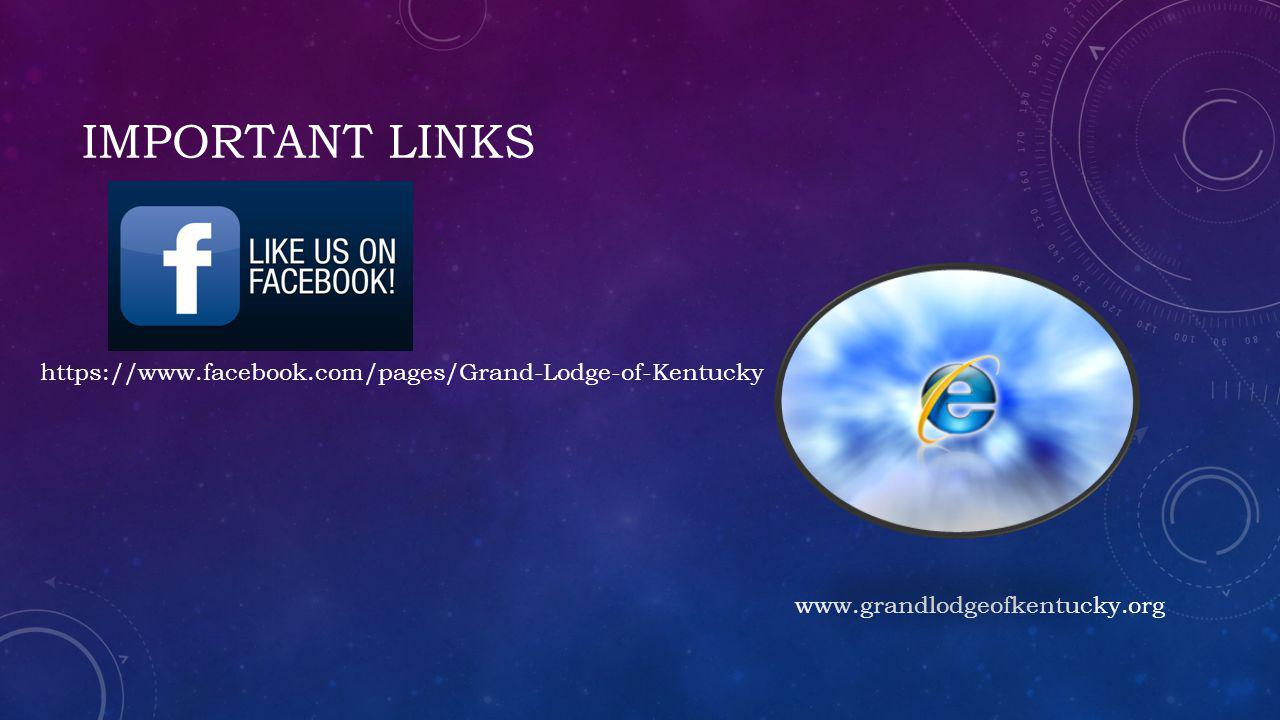 IMPORTANT LINKS www.grandlodgeofkentucky.org https://www.facebook.com/pages/Grand-Lodge-of-Kentucky