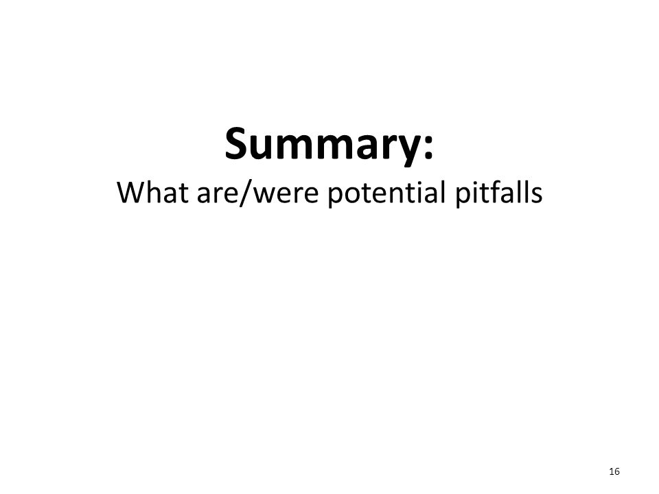 Summary: What are/were potential pitfalls 16