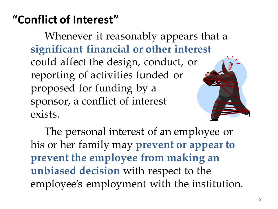 Conflict of Commitment Whenever an individual s outside activities interfere with professional obligations to the Institute a conflict of commitment may exist.