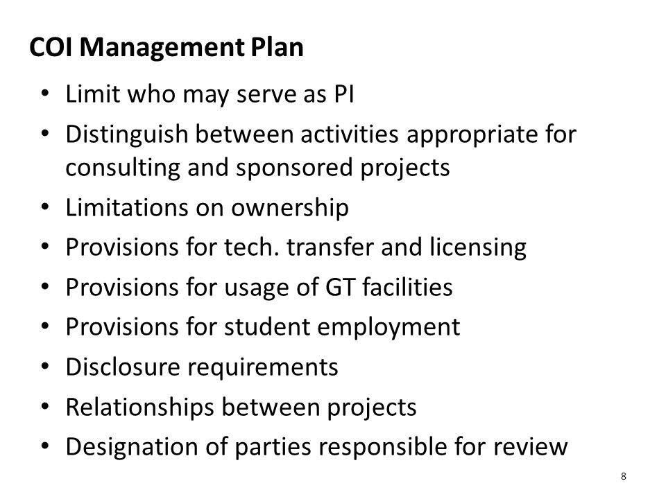 COI Management Plan Limit who may serve as PI Distinguish between activities appropriate for consulting and sponsored projects Limitations on ownership Provisions for tech.