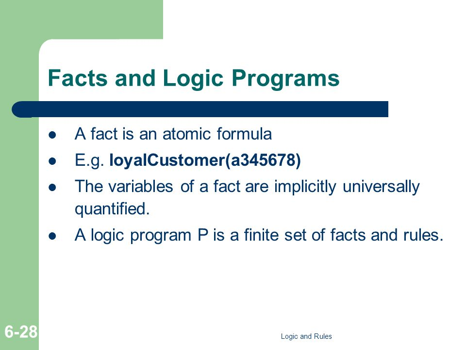 Facts and Logic Programs A fact is an atomic formula E.g.