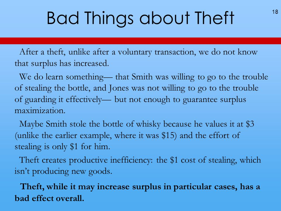 Bad Things about Theft After a theft, unlike after a voluntary transaction, we do not know that surplus has increased.