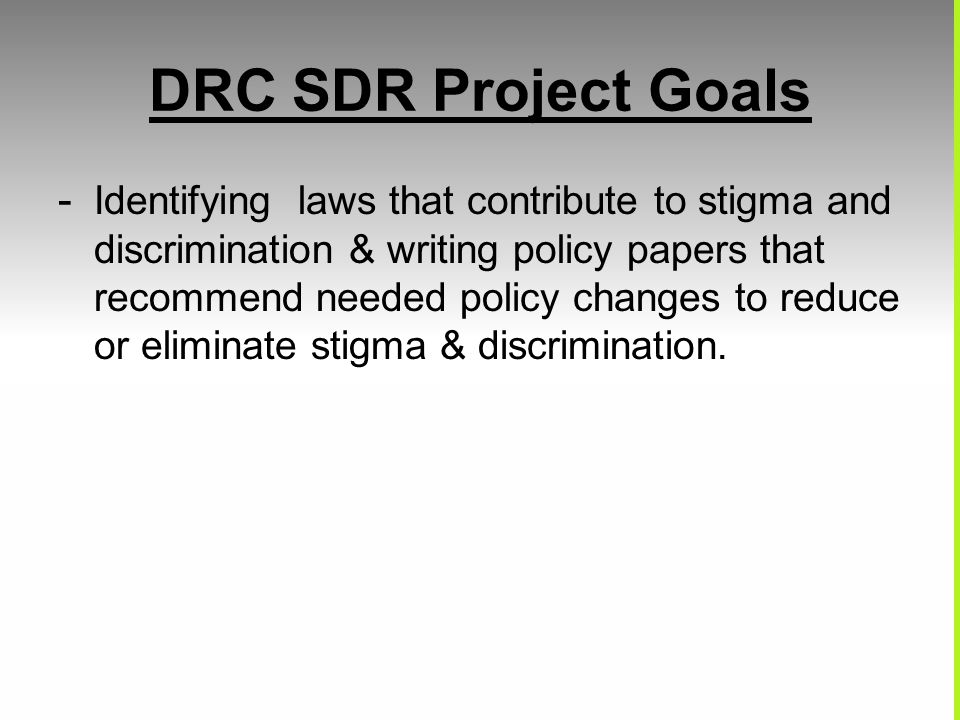 DRC SDR Project Goals - Identifying laws that contribute to stigma and discrimination & writing policy papers that recommend needed policy changes to