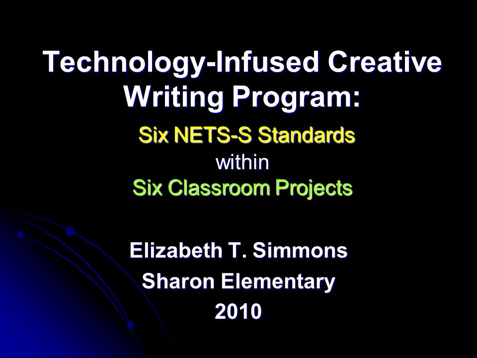 Technology-Infused Creative Writing Program: Six NETS-S Standards within Six Classroom Projects Elizabeth T.