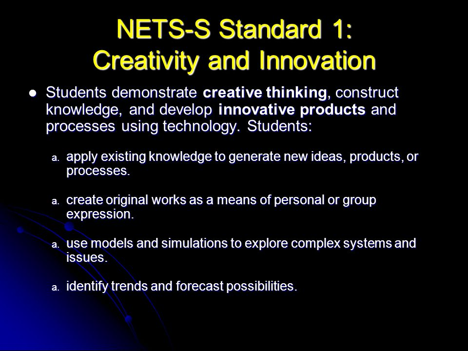 NETS-S Standard 1: Creativity and Innovation Students demonstrate creative thinking, construct knowledge, and develop innovative products and processe