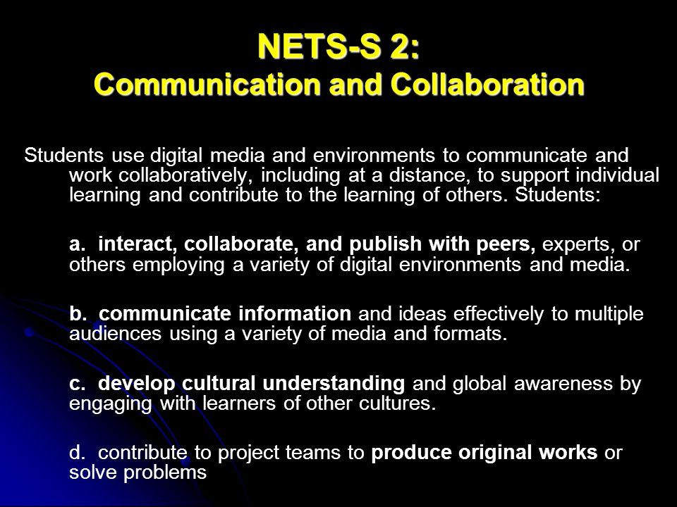 NETS-S 2: Communication and Collaboration Students use digital media and environments to communicate and work collaboratively, including at a distance