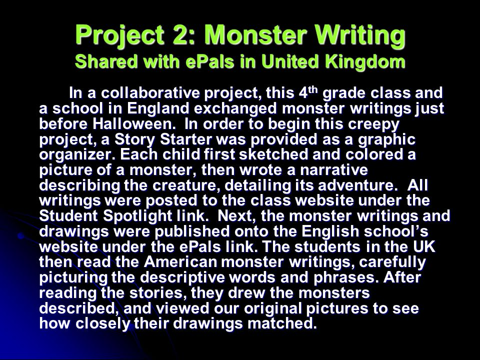 Project 2: Monster Writing Shared with ePals in United Kingdom In a collaborative project, this 4 th grade class and a school in England exchanged mon