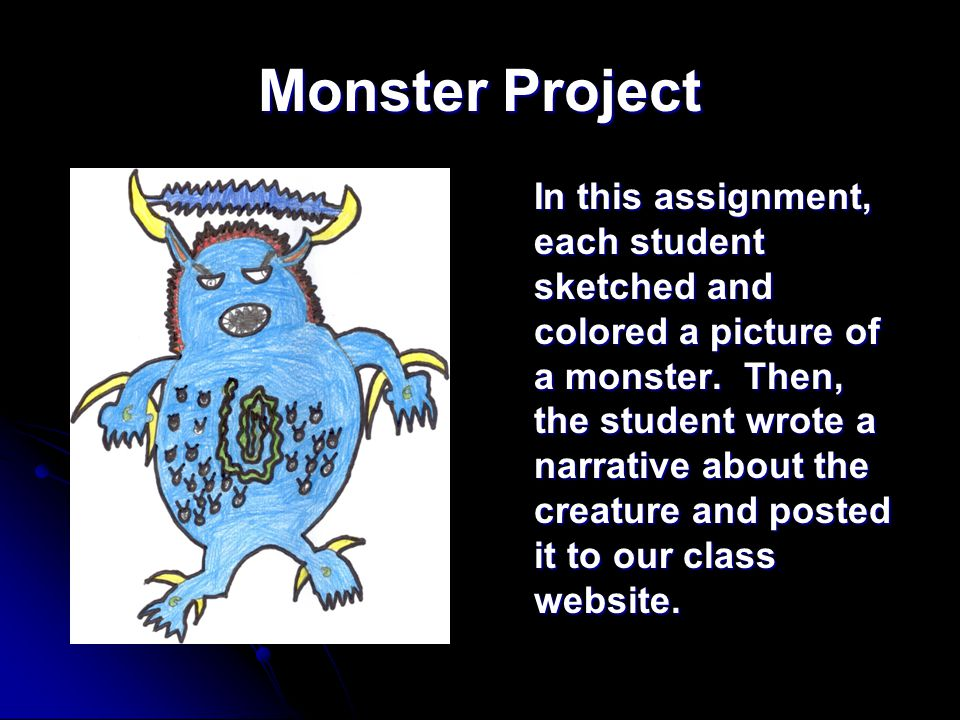 Monster Project In this assignment, each student sketched and colored a picture of a monster.