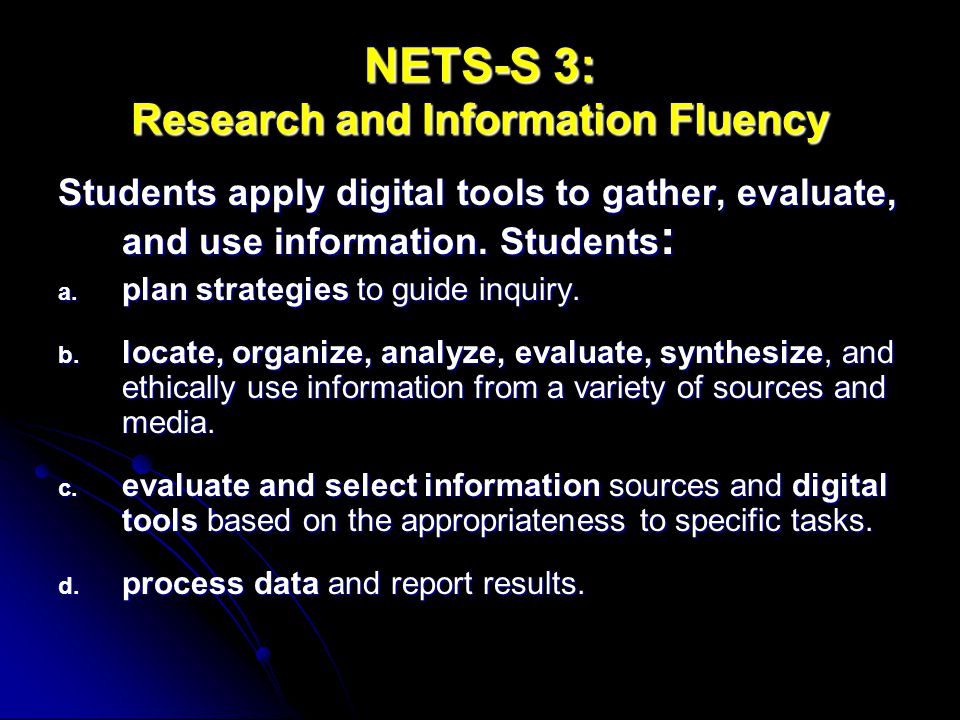 NETS-S 3: Research and Information Fluency Students apply digital tools to gather, evaluate, and use information. Students : a. plan strategies to gui