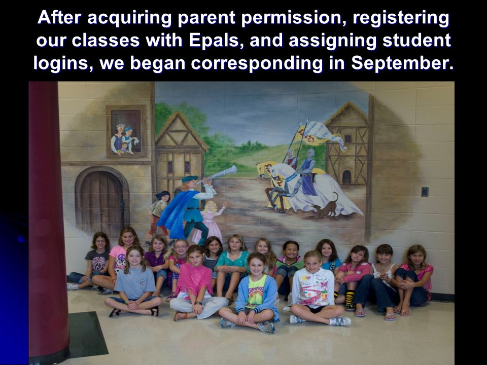 After acquiring parent permission, registering our classes with Epals, and assigning student logins, we began corresponding in September.