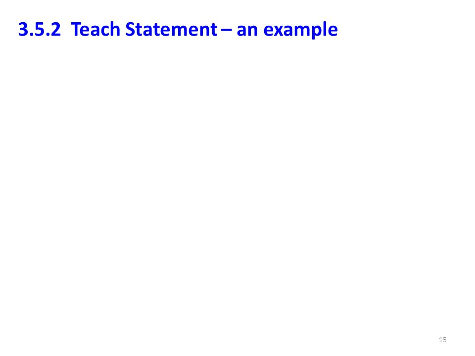 3.5.2 Teach Statement – an example 15