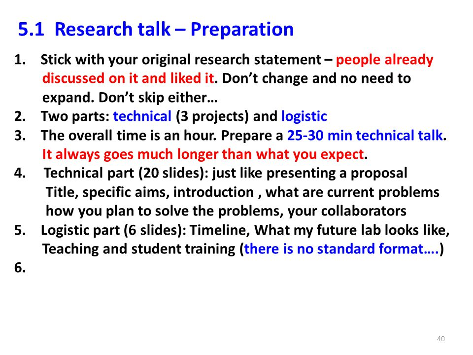 5.1 Research talk – Preparation 40 1.Stick with your original research statement – people already discussed on it and liked it.