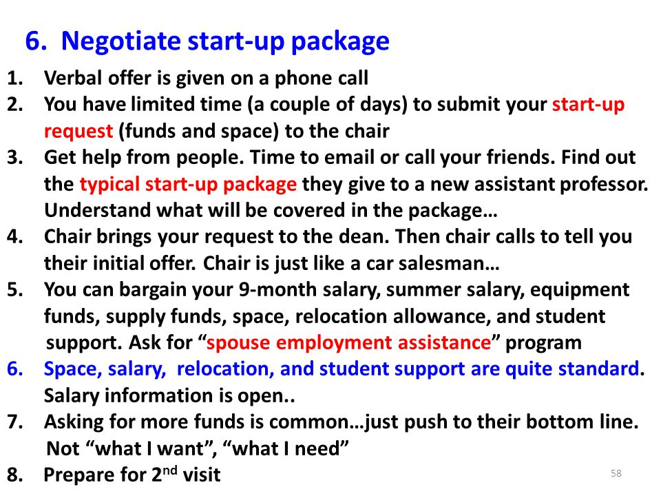6. Negotiate start-up package 1.Verbal offer is given on a phone call 2.You have limited time (a couple of days) to submit your start-up request (fund